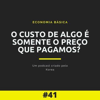 Economia Básica - O custo de algo é somente o preço que pagamos? - 41