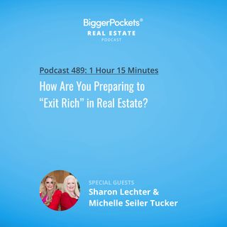 """489: How Are You Preparing to """"Exit Rich"""" in Real Estate?"""