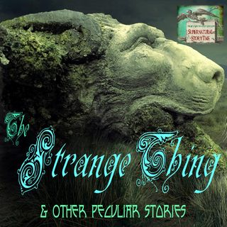 The Strange Thing and Other Peculiar Stories | Podcast E79