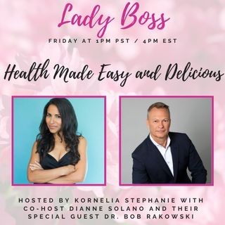 Health Made Easy and Delicious with Dianne Solano and Special Guest Dr. Bob Rakowski