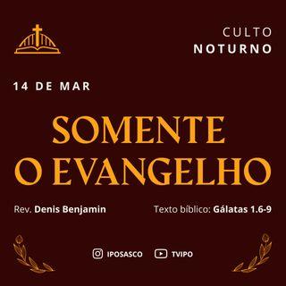 Somente o Evangelho (Gálatas 1.6-9) - Denis Benjamim