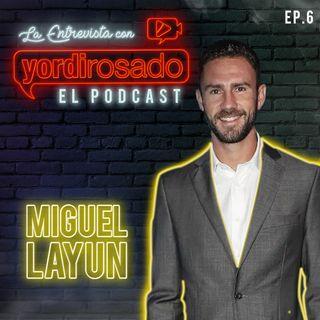MIGUEL LAYÚN, el DURO ASCENSO en la cancha y la vida