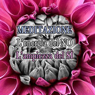 Meditazione l'energia del NO e l'ampiezza del SÌ