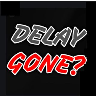 The Delay Has Been Removed!