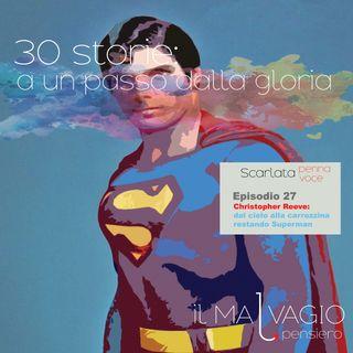 27- Christopher Reeve: dal cielo alla carrozzina rimanendo Superman