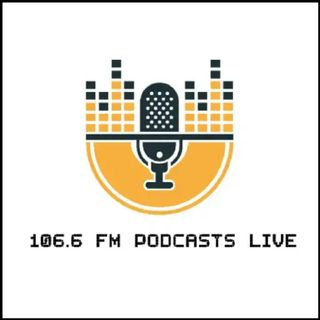 106.6 FM PODCASTS LIVE