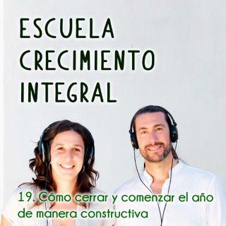 Cómo cerrar y comenzar el año de manera constructiva #19- Podcast Escuela Crecimiento Integral