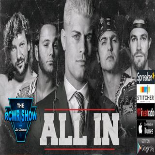 ALL IN 2018 Preview or Anyone Get That License Plate? RCWR Show 8/28/18 | Ep610