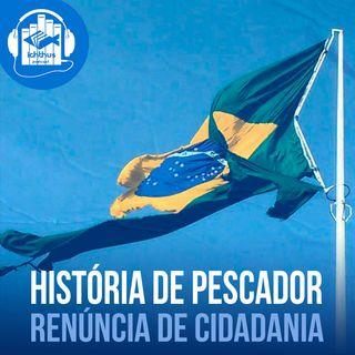 Renúncia de cidadania | História de pescador