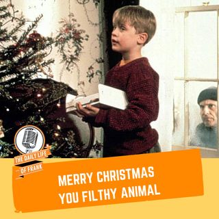 Episode 56: Merry Christmas You Filthy Animal (The Daily Life of Frank)