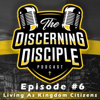 Episode 6: Living As Kingdom Citizens