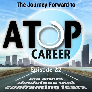 22 - Job offers, decisions and confronting fears