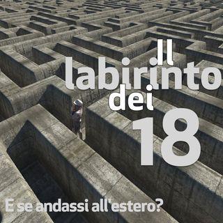Il labirinto dei 18, puntata 6. E se andassi all'estero?