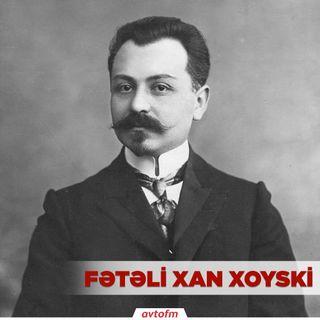 Fətəli xan Xoyski | Respublika gününə özəl buraxılış #2