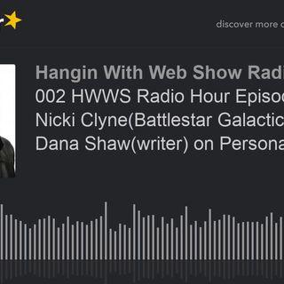 002 HWWS Radio Hour Episode 002: Nicki Clyne(Battlestar Galactica) and Dana Shaw(writer) on Personal