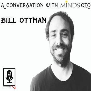 Episode 44 - A Conversation with Minds CEO Bill Ottman