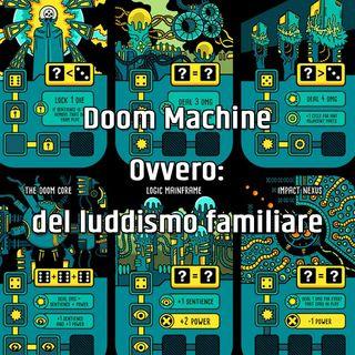 Doom Machine. Ovvero: del luddismo familiare