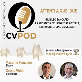 CVPOD - Attenti a Quei Due Ep 2 -2021 - Giubileo Bancario, l'opinione di Dino Crivellari