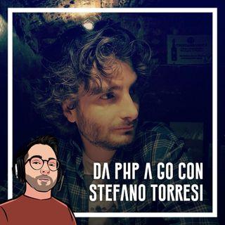 Ep.24 - Lo sviluppo, da php a go con Stefano Torresi