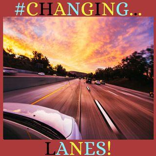 #CHANGING LANES!