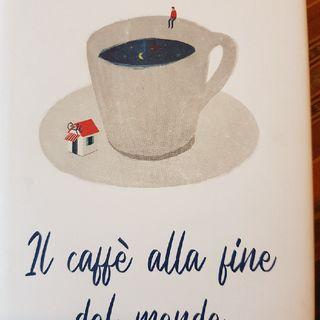 Capitolo 2 : Il Caffè Alle Fine del Mondo