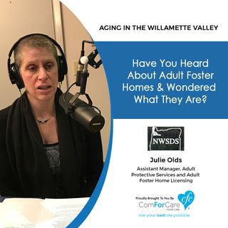 1/9/17: Julie Olds with Northwest Senior and Disability Services | Have you heard about Adult Foster Homes & wondered what they are?