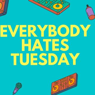 everbodyhatestuesday6