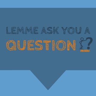 lemme ask you a question | Episode 003 | What is the right amount of tired? |