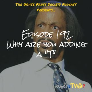 "Episode 192 - Why Are You Adding a ""T"""