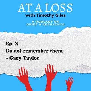 Episode 2 - Do not remember them - Gary Taylor