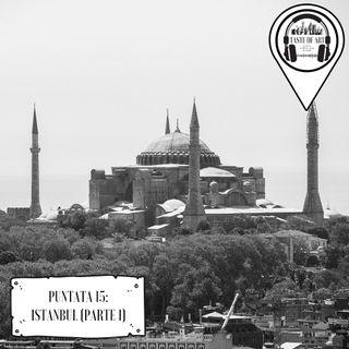 Puntata 15 - Istanbul (Parte 1)