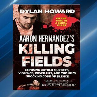 Dylan Howard Releases The Book Aaron Hernandez's Killing Fields