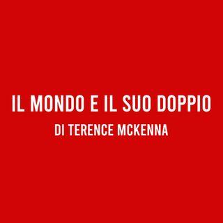 Il Mondo e il suo Doppio - di Terence McKenna