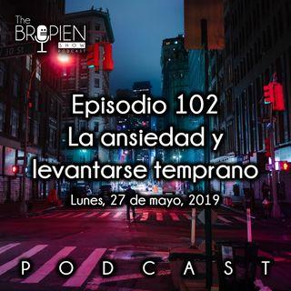 102 - Bropien - La ansiedad y levantarse temprano