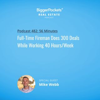 482: Full-Time Fireman Does 300 Deals While Working 40 Hours/Week