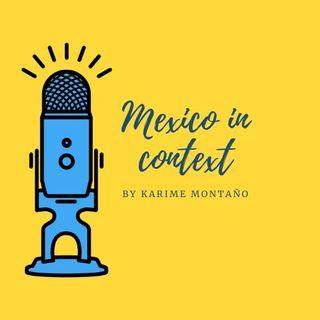 "PODCAST ""MEXICO IN CONTEXT"" by Karime Montaño"