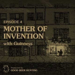 Mother of Invention with Guinness — Episode 4