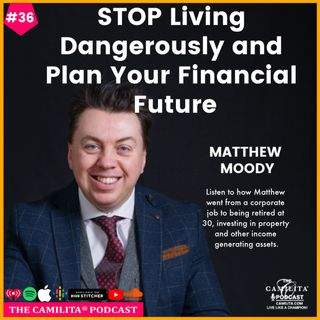 36: Matthew Moody | Stop Living Dangerously and Plan Your Financial Future