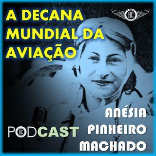 ANÉSIA PINHEIRO MACHADO - A DECANA MUNDIAL DA AVIAÇÃO