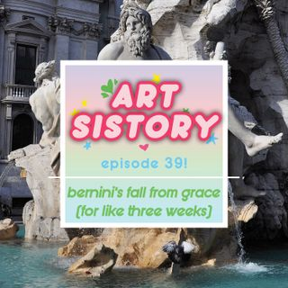 Ep 39: Bernini's Fall From Grace (For Like Three Weeks)