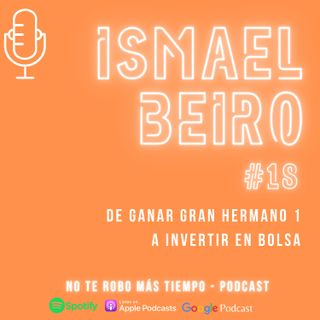 #18 Ismael Beiro: De ganar Gran Hermano 1 a invertir en bolsa