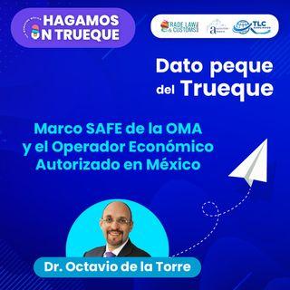 E3 Dato Peque del Trueque: Marco SAFE de la OMA y el Operador Económico Autorizado en México