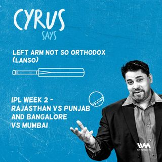 Ep. 567: LANSO: IPL Week 2 - Rajasthan Vs Punjab and Bangalore Vs Mumbai