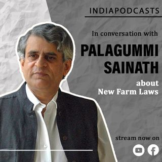 P Sainath | All About  The New Farm laws & Farmers Protest | On IndiaPodcasts With Anku Goyal