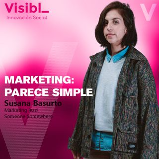 Marketing: Parece Simple I Susana Basurto I Someone Somewhere