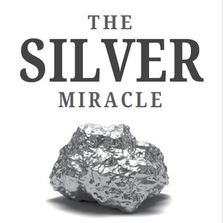 The Silver Miracle: Why Silver is The Greatest Tool For Restoring & Protecting Health Discovered By Science