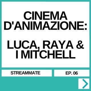 STREAMMATE EP. 06 - CINEMA D'ANIMAZIONE: LUCA, RAYA & I MITCHELL