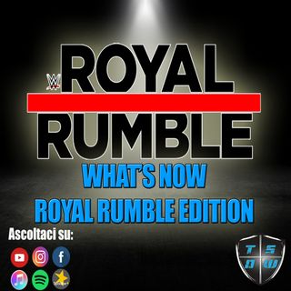 What's Now : Royal Rumble 2019 Edition