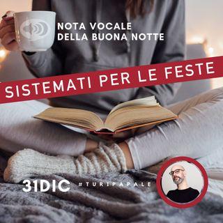 Come affrontare il capodanno!  Sistemati per le Feste - Nota Vocale della Buona Notte di Turi Papale