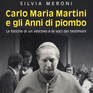 """Silvia Meroni """"Carlo Maria Martini e gli anni di piombo"""""""